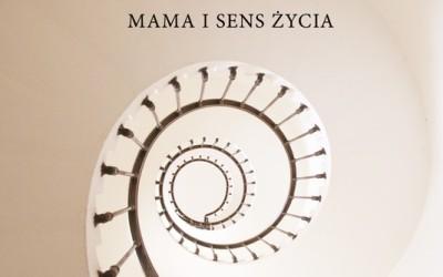 Mama i sens życia. Opowieści psychoterapeutyczne